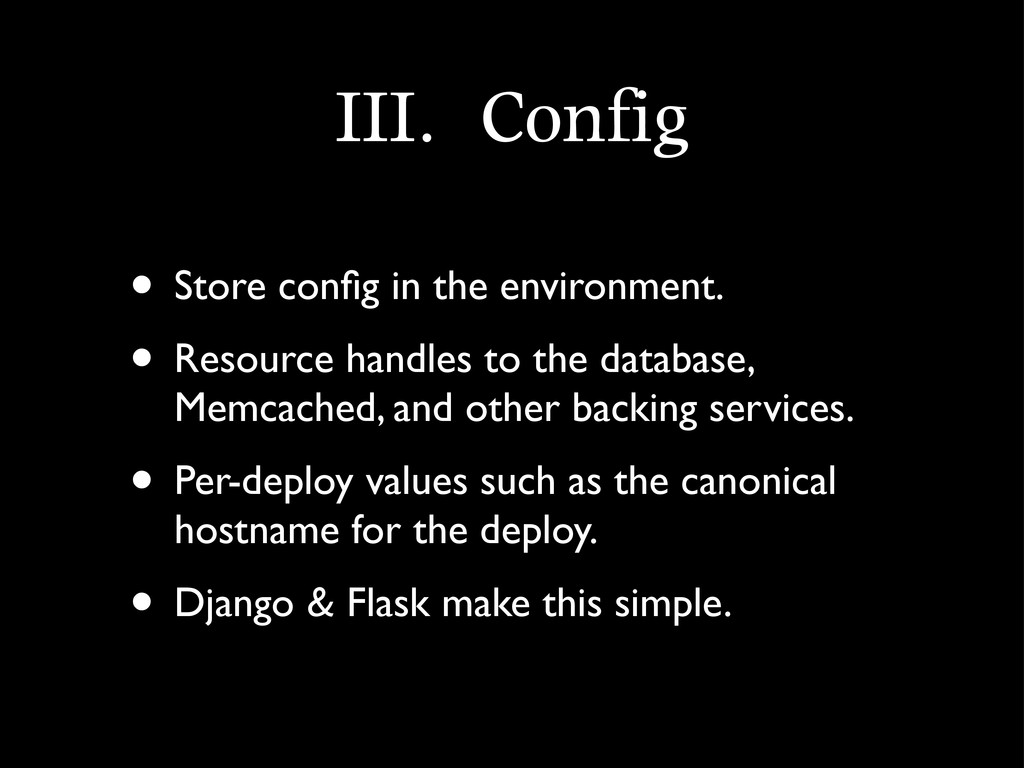 III.	 Config • Store config in the environment. ...