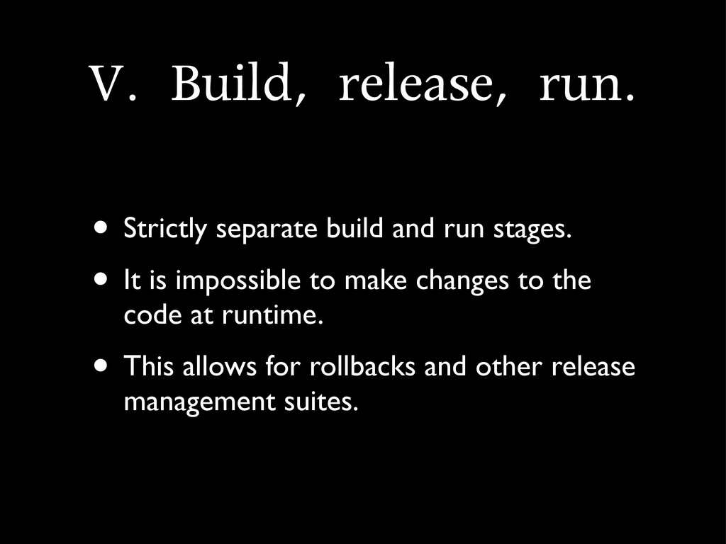 V.	 Build,	 release,	 run. • Strictly separate ...