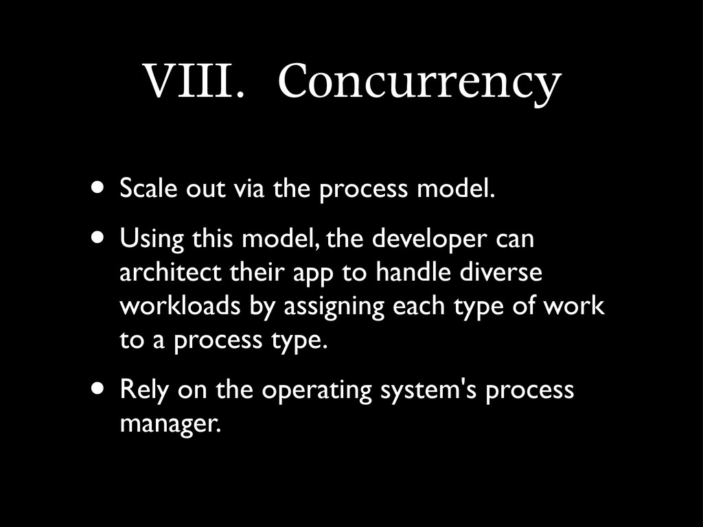 VIII.	 Concurrency • Scale out via the process ...