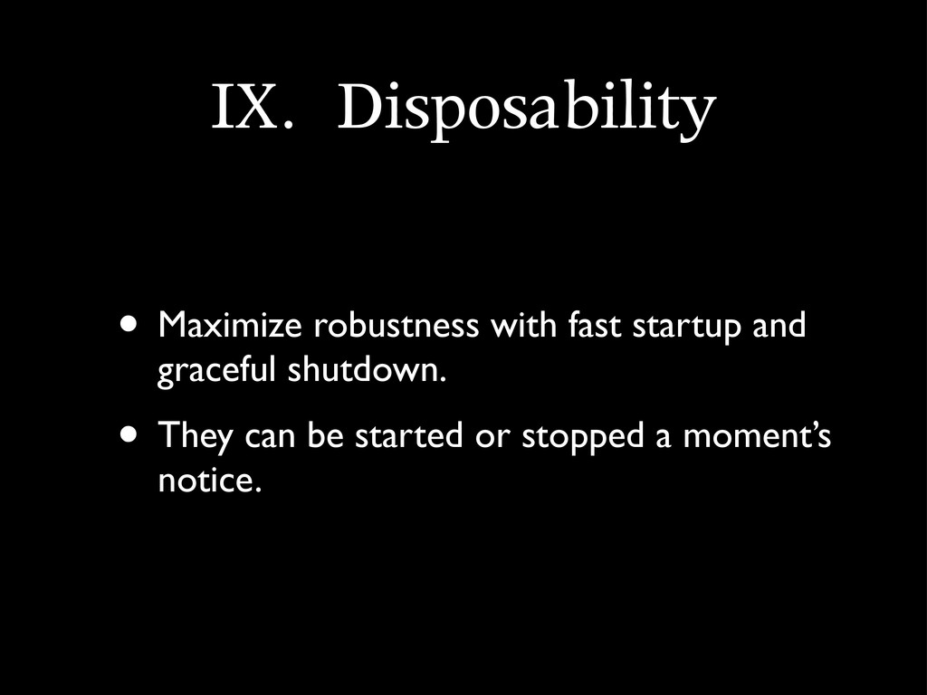 IX.	 Disposability • Maximize robustness with f...
