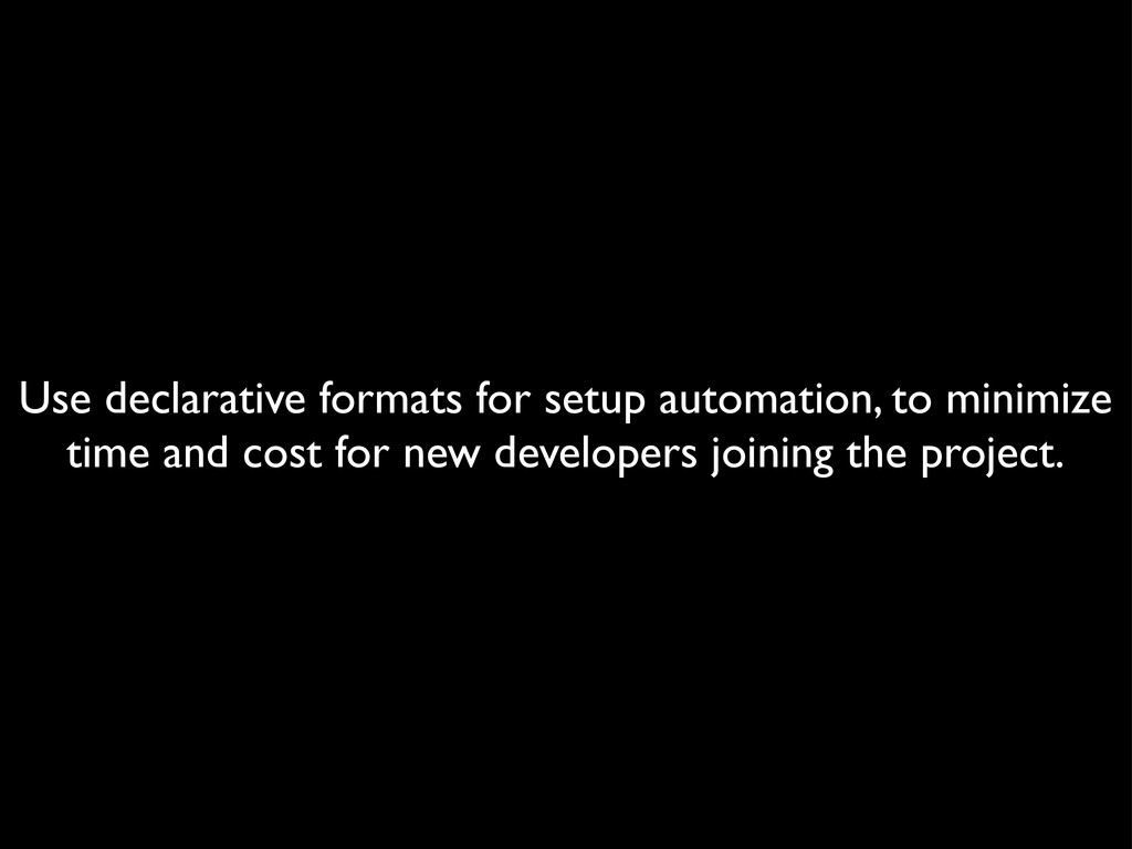 Use declarative formats for setup automation, t...
