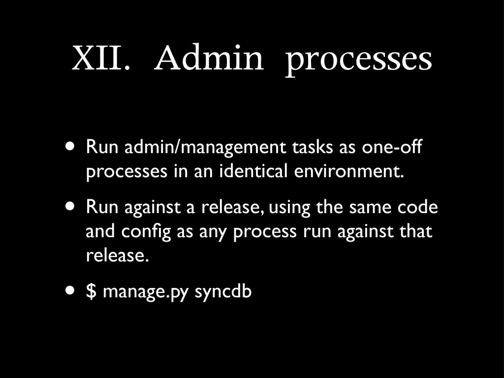 XII.	 Admin	 processes • Run admin/management t...