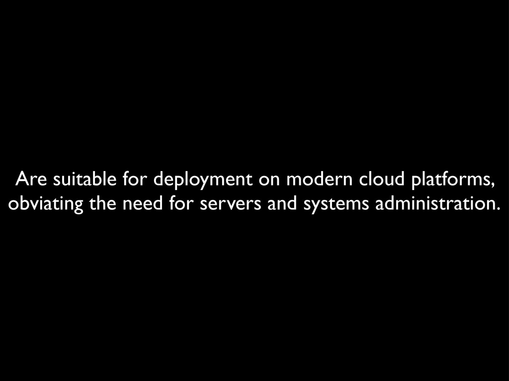 Are suitable for deployment on modern cloud pla...