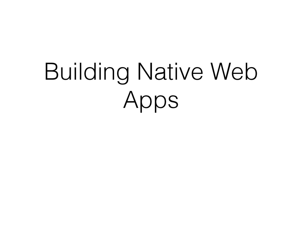 Building Native Web Apps