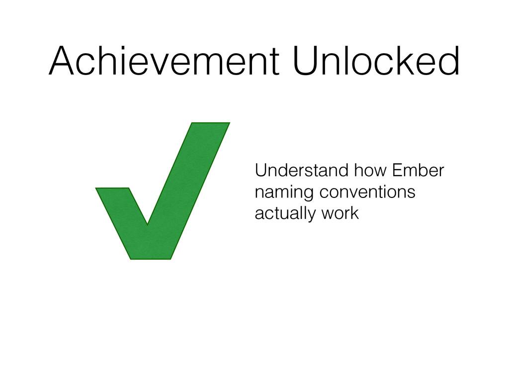 Achievement Unlocked Understand how Ember namin...