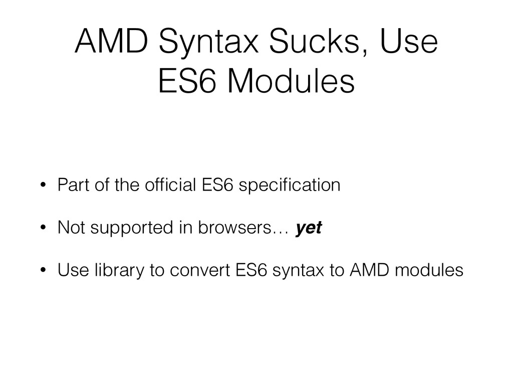 AMD Syntax Sucks, Use ES6 Modules • Part of the...