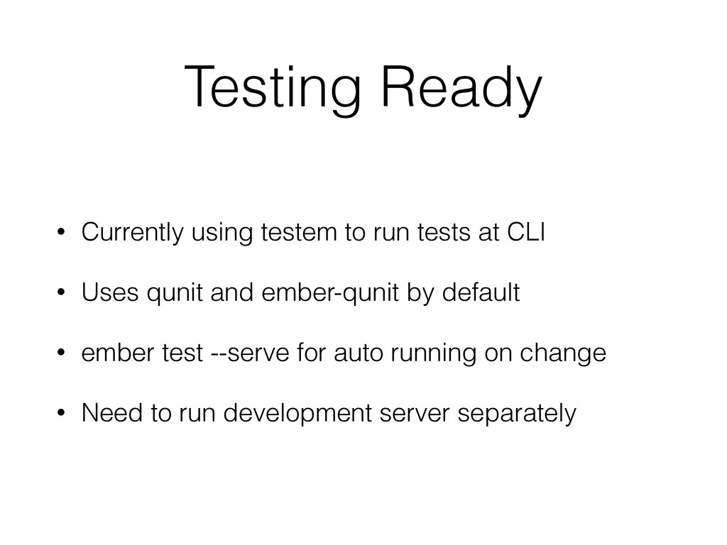 Testing Ready • Currently using testem to run t...