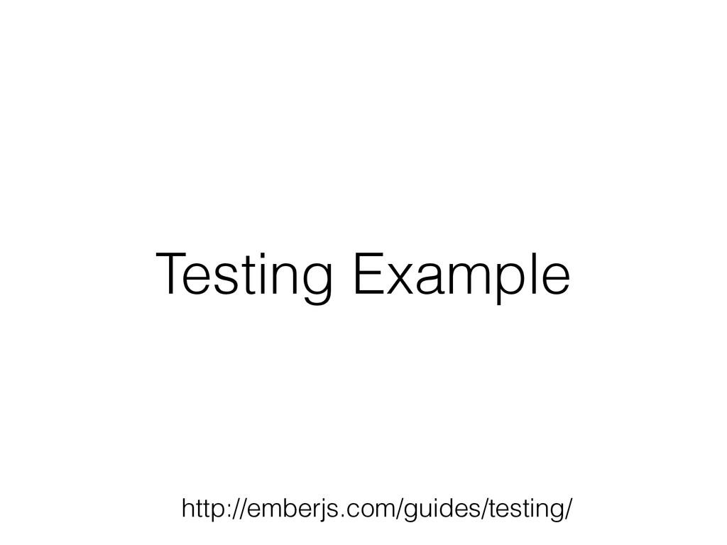 Testing Example http://emberjs.com/guides/testi...