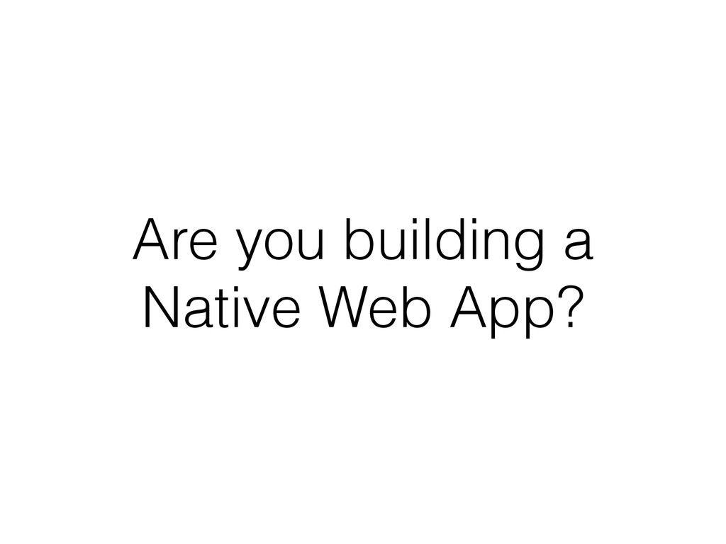 Are you building a Native Web App?