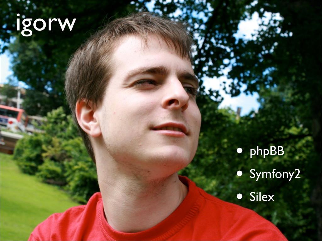 • phpBB • Symfony2 • Silex igorw