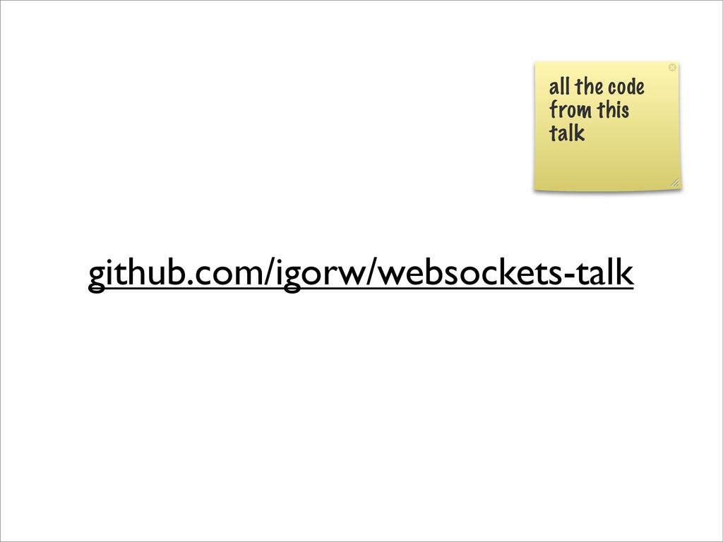 github.com/igorw/websockets-talk all the code f...