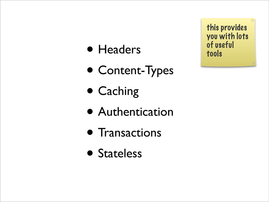 • Headers • Content-Types • Caching • Authentic...