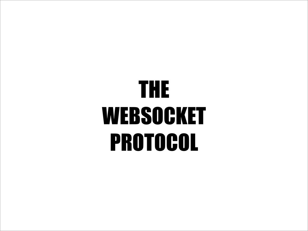 THE WEBSOCKET PROTOCOL