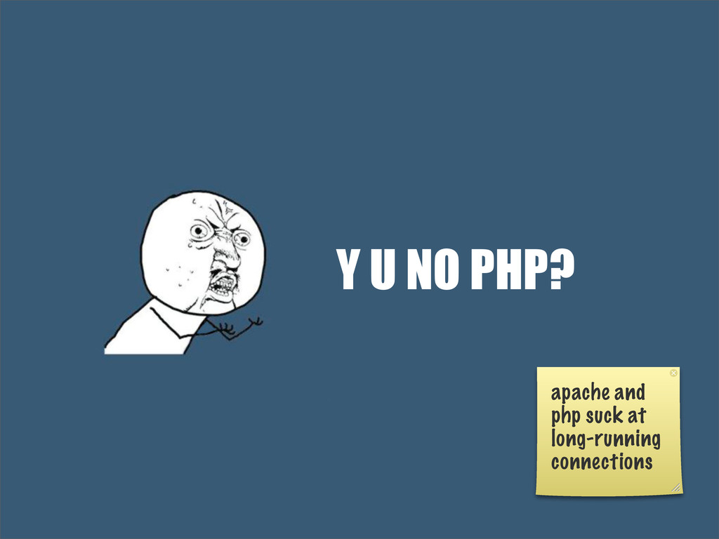 Y U NO PHP? apache and php suck at long-running...