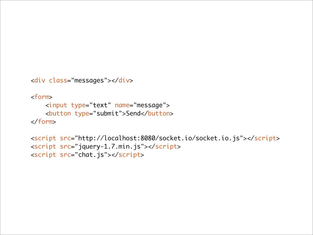 "<div class=""messages""></div> <form> <input type..."