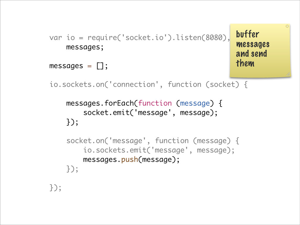 var io = require('socket.io').listen(8080), mes...