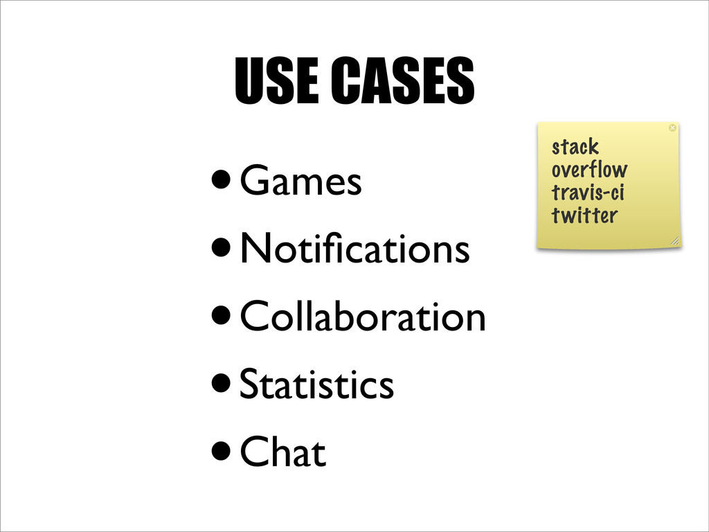 USE CASES •Games •Notifications •Collaboration •...