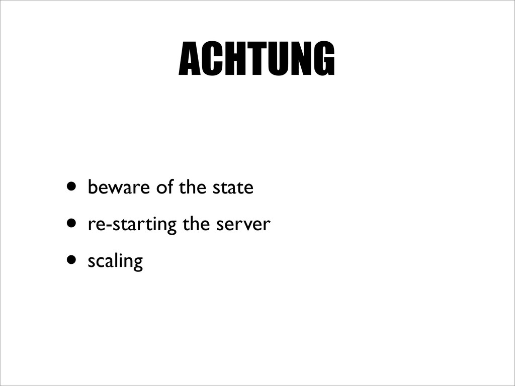 ACHTUNG • beware of the state • re-starting the...