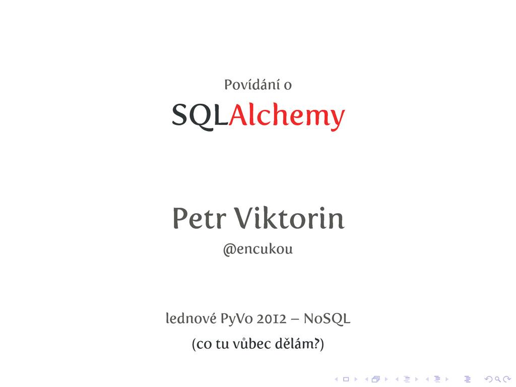 Povídání o SQLAlchemy Petr Viktorin @encukou le...