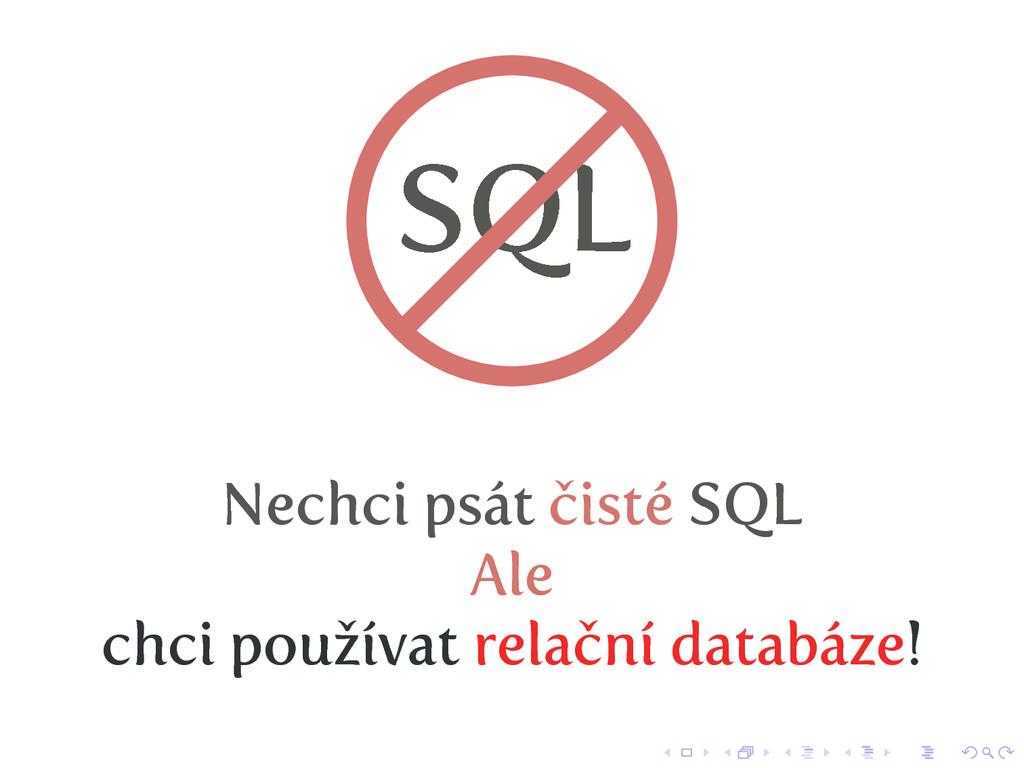 SQL Nechci psát čisté SQL Ale chci používat rel...
