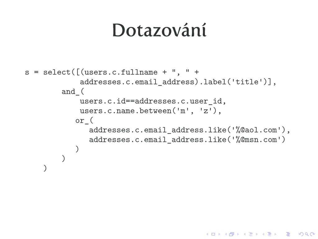 """Dotazování s = select([(users.c.fullname + """", """"..."""