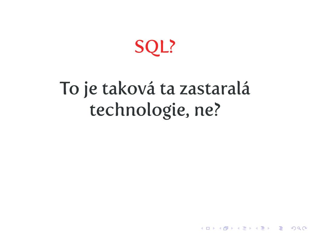 SQL? To je taková ta zastaralá technologie, ne?