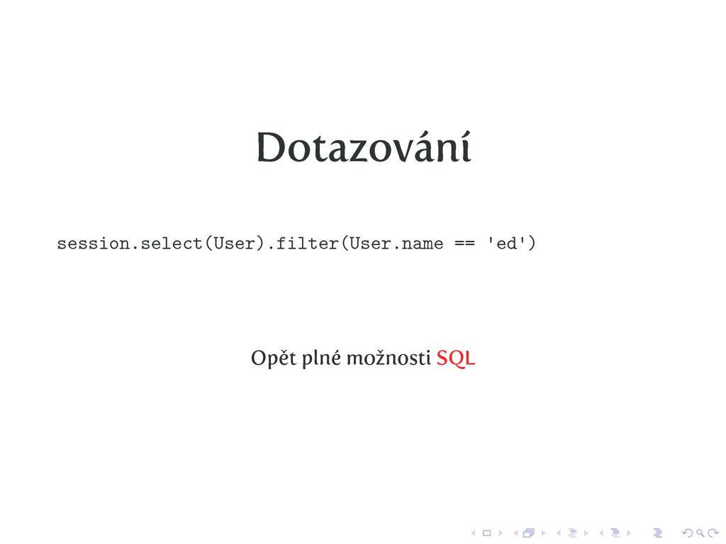 Dotazování session.select(User).filter(User.nam...
