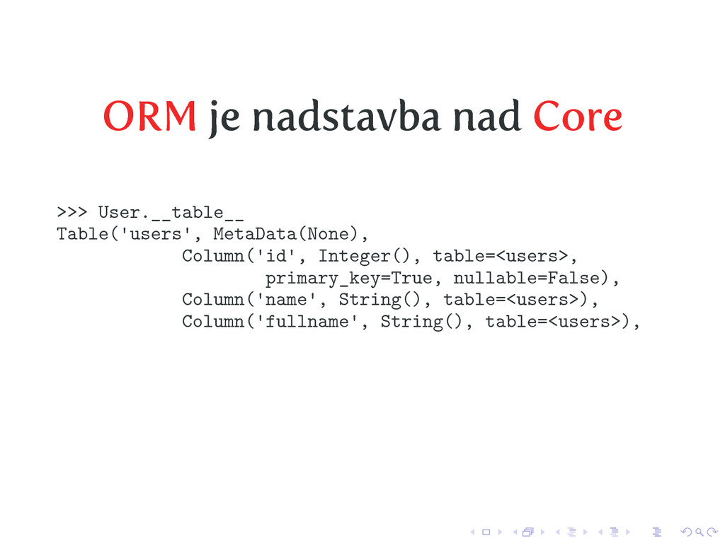 ORM je nadstavba nad Core >>> User.__table__ Ta...