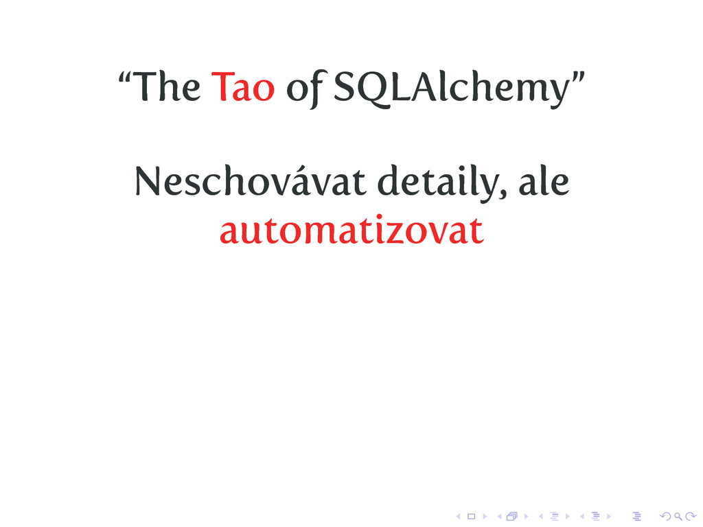 """""""The Tao of SQLAlchemy"""" Neschovávat detaily, al..."""