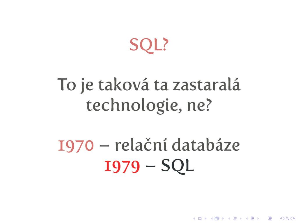 SQL? To je taková ta zastaralá technologie, ne?...