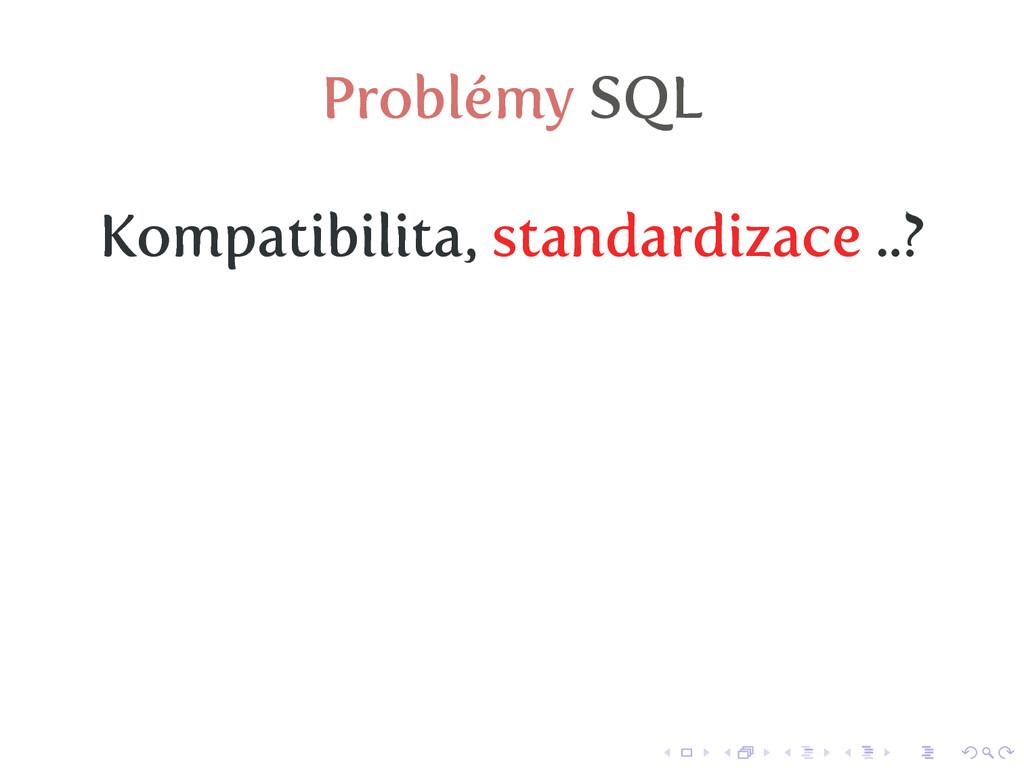 Problémy SQL Kompatibilita, standardizace ..?