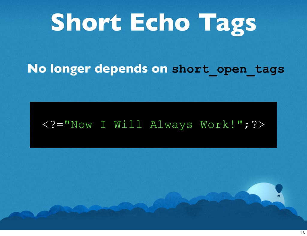 """Short Echo Tags <?=""""Now I Will Always Work!"""";?>..."""