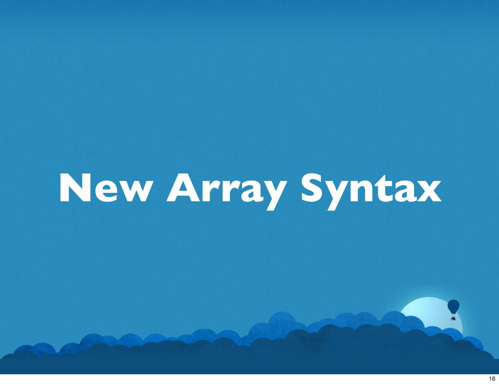 New Array Syntax 16