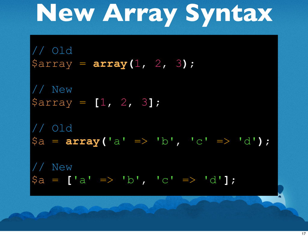 New Array Syntax // Old $array = array(1, 2, 3)...