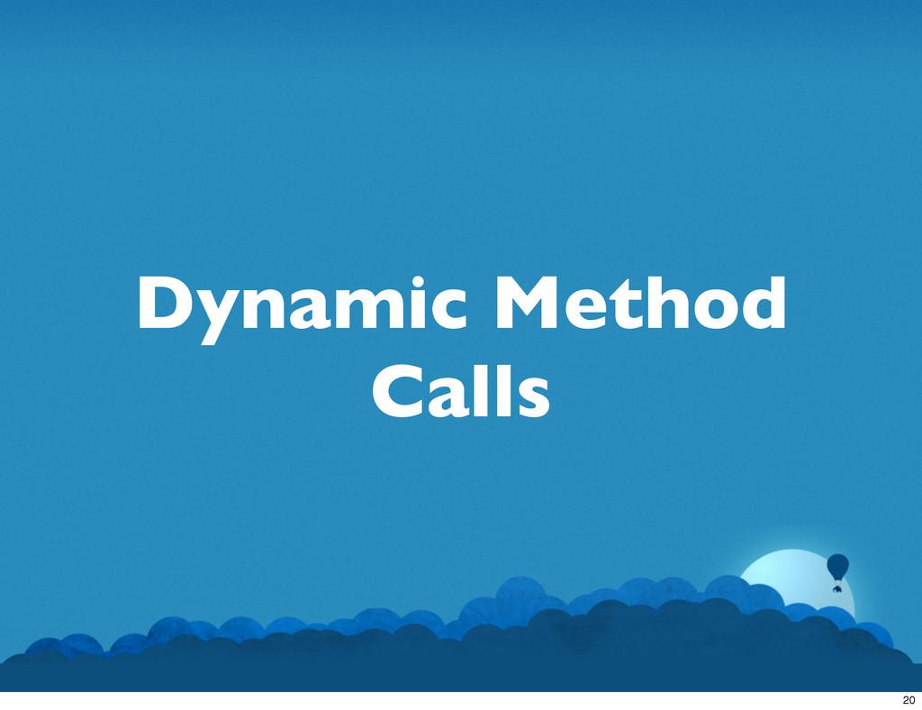 Dynamic Method Calls 20
