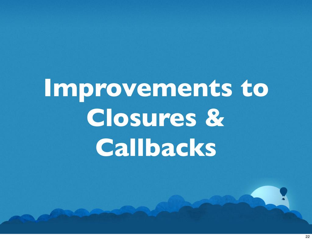 Improvements to Closures & Callbacks 22