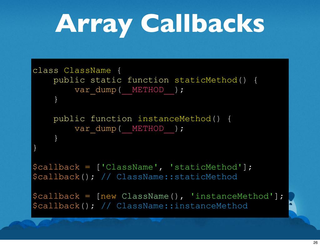 Array Callbacks class ClassName { public static...