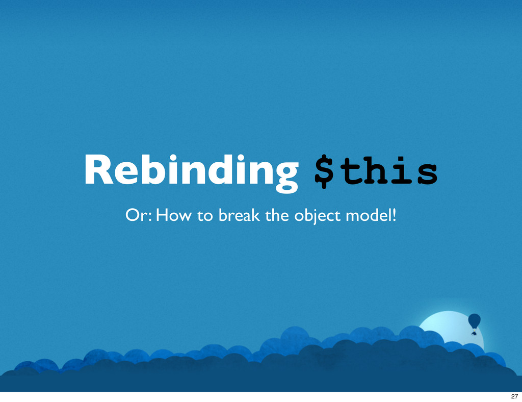 Rebinding $this Or: How to break the object mod...