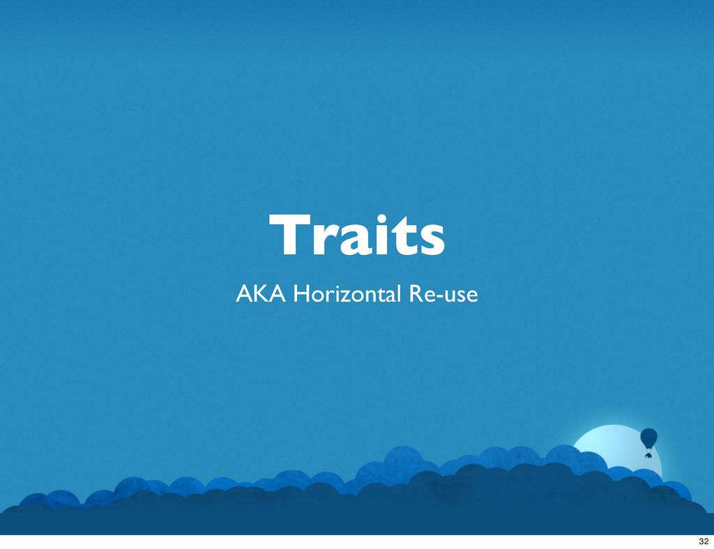 Traits AKA Horizontal Re-use 32