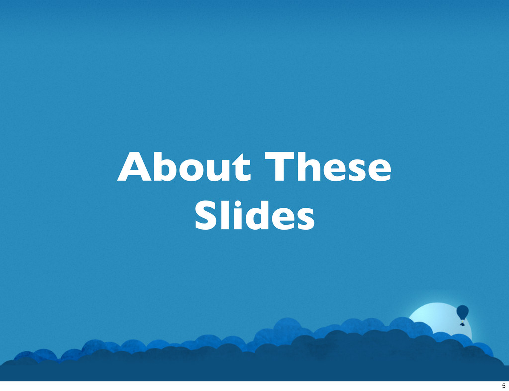 About These Slides 5