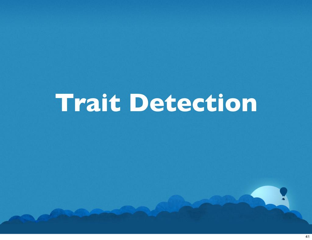 Trait Detection 41