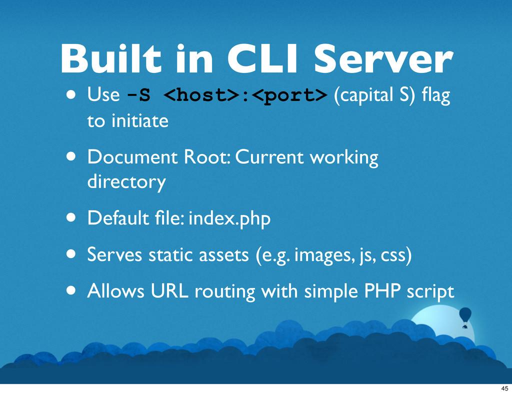 Built in CLI Server • Use -S <host>:<port> (cap...