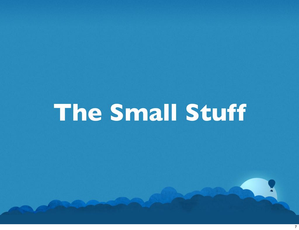 The Small Stuff 7
