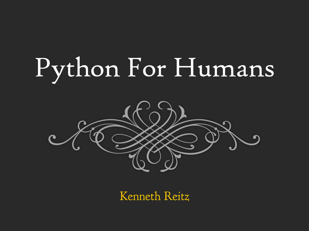 Python For Humans Kenneth Reitz