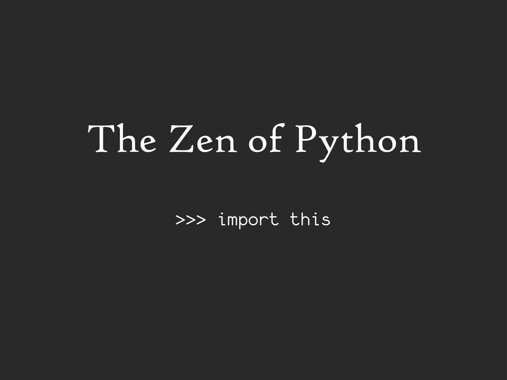 The Zen of Python >>> import this