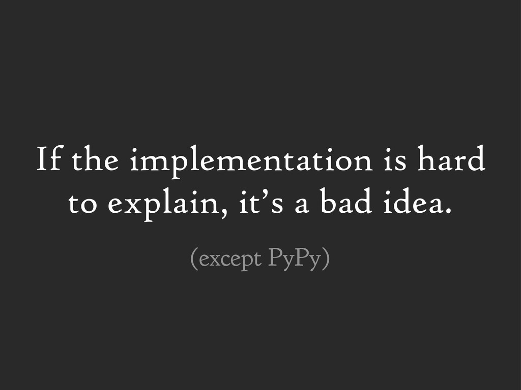 If the implementation is hard to explain, it's ...