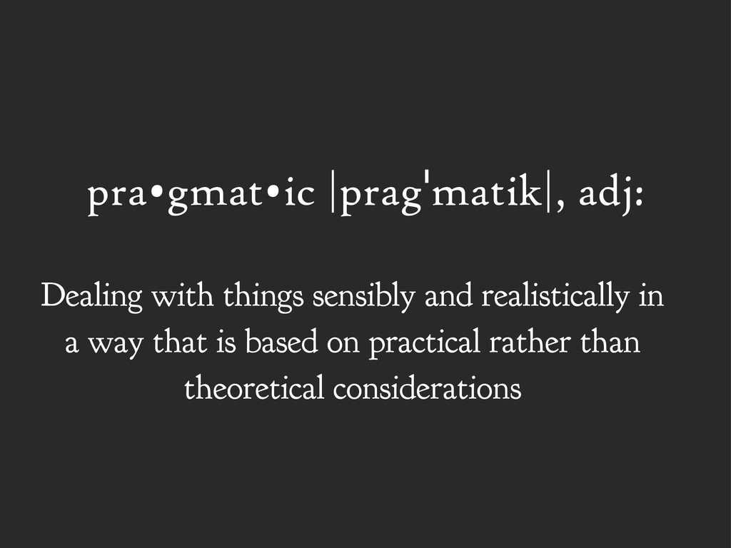 pra•gmat•ic |pragˈmatik|, adj: Dealing with thi...