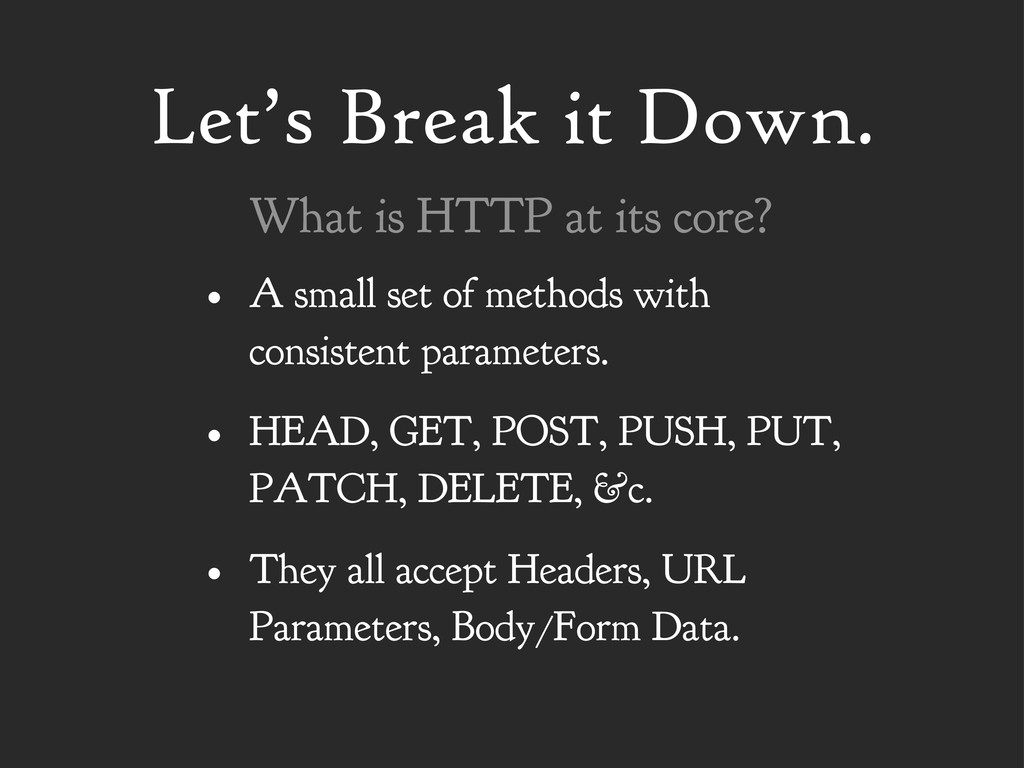 Let's Break it Down. • A small set of methods w...