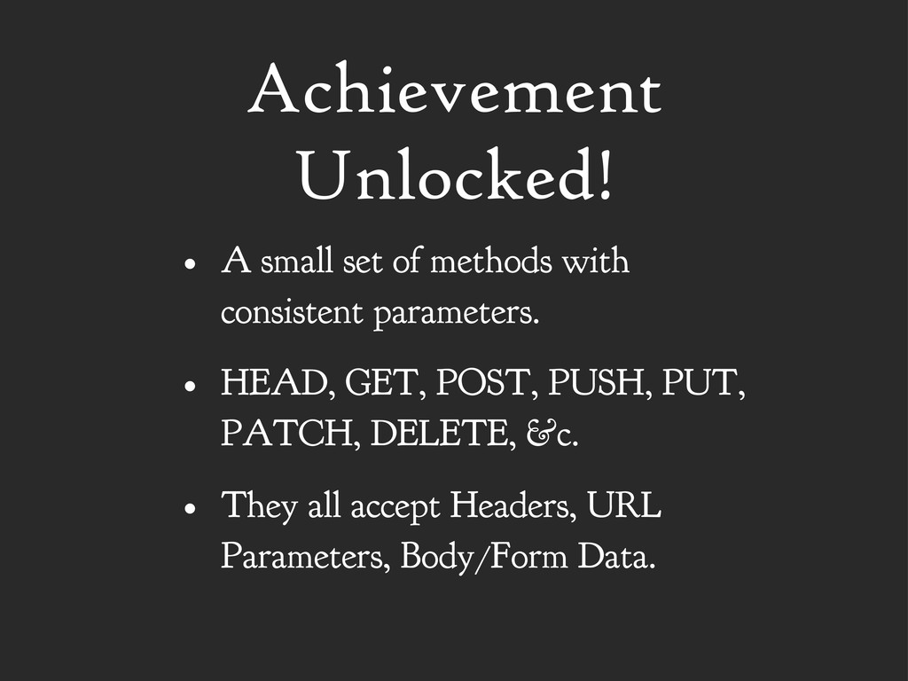 Achievement Unlocked! • A small set of methods ...