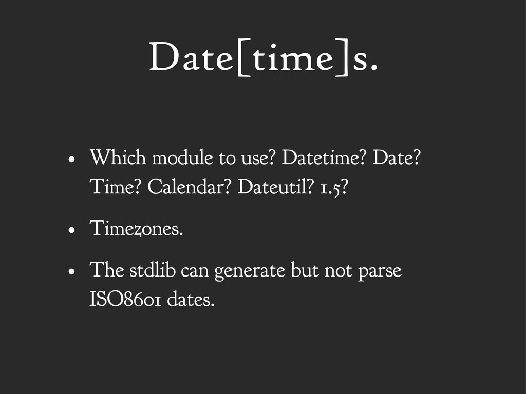 Date[time]s. • Which module to use? Datetime? D...